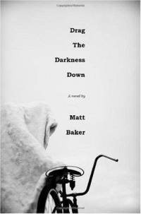 Drag The Darkness Down: A Novel