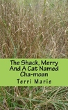 The Shack, Merry And A Cat Named Cha-moan