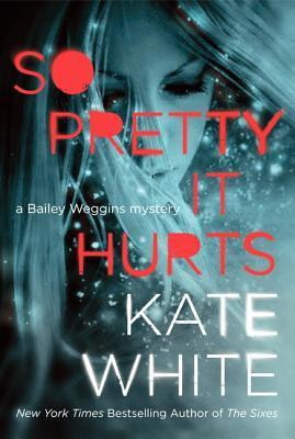 So Pretty It Hurts (Bailey Weggins Mystery #6)