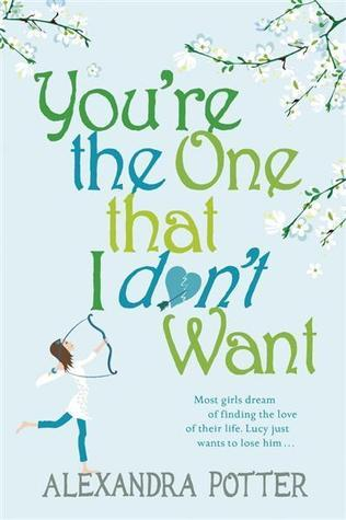 You're The One That I Dont Want by Alexandra Potter