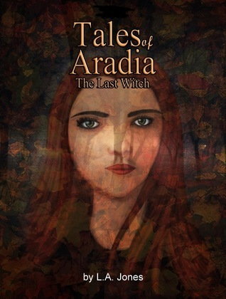 Tales of Aradia by L.A. Jones