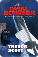 Fatal Network (The Jake Adams International Thriller) by Trevor Scott
