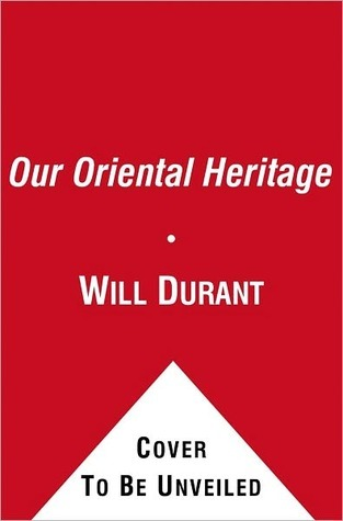 Our Oriental Heritage by Will Durant