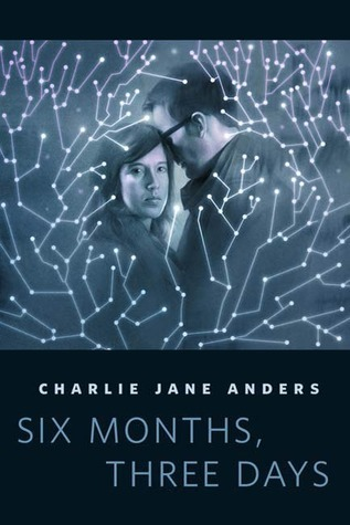 Six Months, Three Days by Charlie Jane Anders