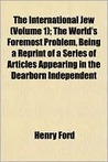 The International Jew (Volume 1); The World's Foremost Proble... by Henry Ford