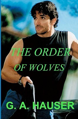 The Order of Wolves by G.A. Hauser