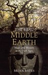 The Real Middle-Earth: Magic and Mystery in the Dark Ages