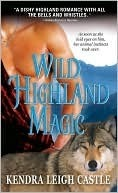 Wild Highland Magic by Kendra Leigh Castle