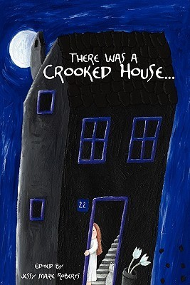 There Was a Crooked House... An Anthology of Crooked Stories