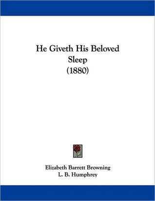 He Giveth His Beloved Sleep by Elizabeth Barrett Browning