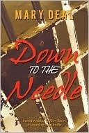 Down to the Needle by Mary Deal