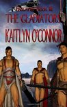 The Gladiators by Kaitlyn O'Connor