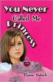 You Never Called Me Princess by Elaine Babich