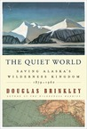 The Quiet World: Saving Alaska's Wilderness Kingdom, 1879-1960