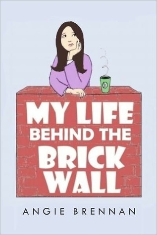 My Life Behind the Brick Wall by Angie Brennan