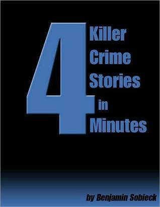 4 Killer Crime Stories in 4 Minutes by Benjamin Sobieck