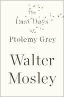 The Last Days of Ptolemy Grey by Walter Mosley