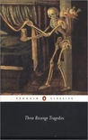 Three Revenge Tragedies: The Revenger's Tragedy,The White Devil,The Ch (Penguin Classics)
