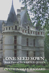 One Seed Sown (Thwarted Queen, #2)