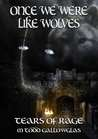Once We Were Like Wolves (Tears of Rage, #2)