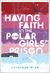 Having Faith In The Polar Girls' Prison