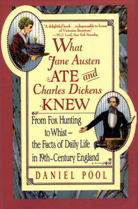 What Jane Austen Ate and Charles Dickens Knew: From Fox Hunting to Whist--the Facts of Daily Life in 19th-Century England