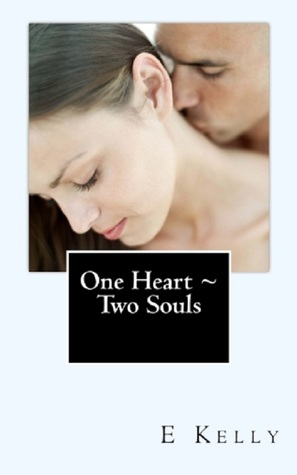 One Heart ~ Two Souls by E. Kelly