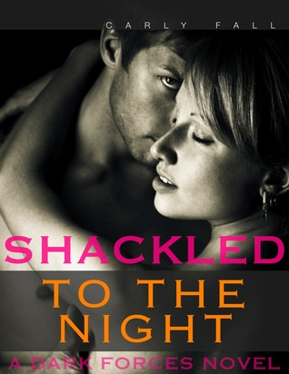 Shackled to the Night, by Carly Fall
