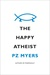 The Happy Atheist by P.Z. Myers