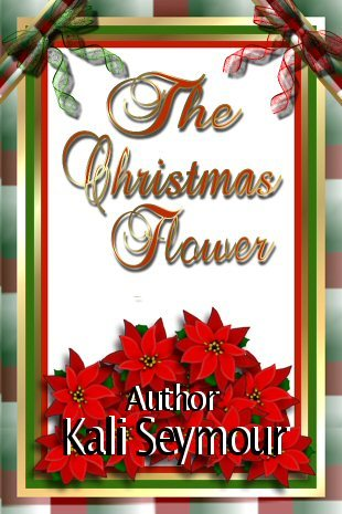 The Christmas Flower by Kali Seymour