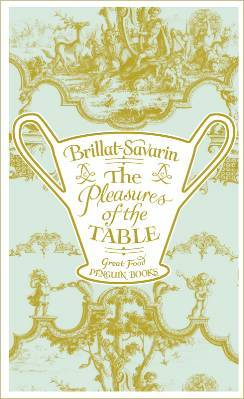 The Pleasures of the Table by Jean Anthelme Brillat-Savarin