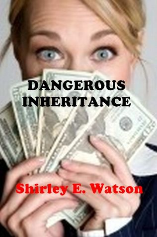 Dangerous Inheritance by Shirley E. Watson