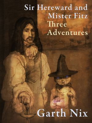 Sir Hereward and Mister Fitz by Garth Nix