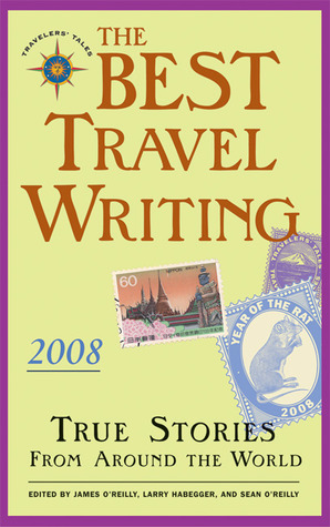 The Best Travel Writing 2008: True Stories from Around the World