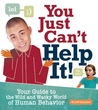 You Just Can't Help It!: Your Guide to the Wild and Wacky World of Human Behavior