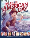 On an American Day Volume 1: Story Voyages through History 1750-1899