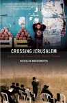 Crossing Jerusalem: A Journey at the Centre of the World's Troubles