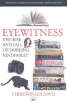 Eyewitness: The Rise and Fall of Dorling Kindersley: The Inside Story of a Publishing Phenomenon