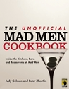The Unofficial Mad Men Cookbook: Dine like Draper and Drink like Sterling: Recipes to Satisfy a Mad Men Appetite