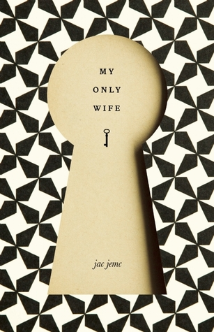 My Only Wife by Jac Jemc