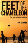 Feet of the Chameleon by Ian Hawkey