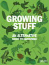 Growing Stuff: An Alternative Guide to Gardening