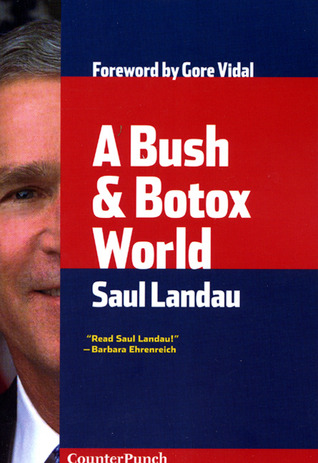 A Bush & Botox World by Saul Landau