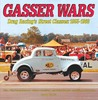 Gasser Wars: Drag Racing's Street Classes: 1955-1968
