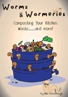 Worms and Wormeries: Composting Your Kitchen Waste..and More!