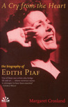 A Cry from the Heart: The Biography of Edith Piaf