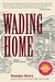 Wading Home: A Novel of New...