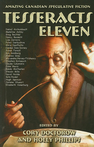 Tesseracts Eleven: Amazing Canadian Speculative Fiction