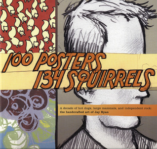 100 Posters, 134 Squirrels by Jay Ryan