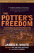 The Potter's Freedom by James R. White